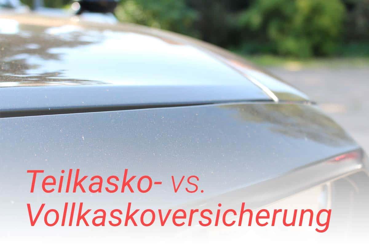 Vollkaskoversicherung Teilkaskoversicherung Schaden Gutachten Hamburg - Vollkasko vs. Teilkaskoversicherung  - Wichtiges zum Versicherungsschutz!