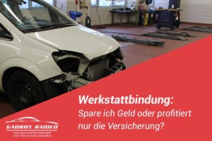 Werkstattbindung 300x200 - Schadennummer: Wichtige Zahlenfolge für die Regulierung nach einem Unfall!